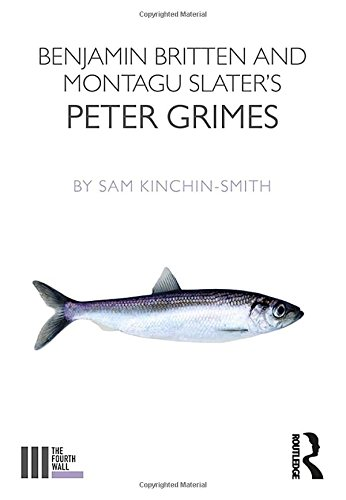 Benjamin Britten and Montagu Slater's Peter Grimes (The Fourth Wall)