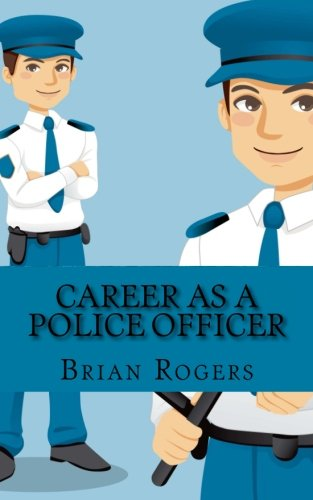 Career As a Police Officer: What They Do, How to Become One, and What the Future Holds!