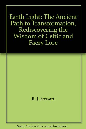 Earth Light: The Ancient Path to Transformation, Rediscovering the Wisdom of Celtic and Faery Lore