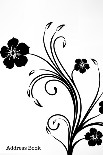 Address Book: Black & White Vector Flower Cover Design Address Logbook, Phone Numbers, Email and Birthday Information, Alphabetical Addresses ... Girls, 6x9 (Floral Address Books) (Volume 10)