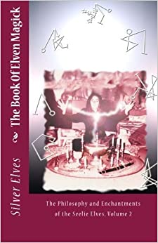 Book The Book Of Elven Magick: The Philosophy and Enchantments of the Seelie Elves, Volume 2 by The Silver Elves (2012-06-30)