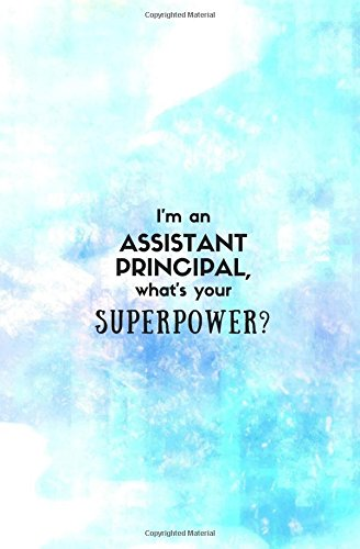 I'm an Assistant Principal, What's Your Superpower?: Assistant Principal Gifts for Women or Men; Small Blank Lined Notebook 5.25x8 in. (Assistant ... Notebooks and Journals) (Volume 32)