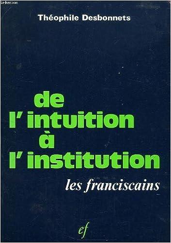 En ligne téléchargement De l'Intuition a  l'Institution : les Franciscains pdf