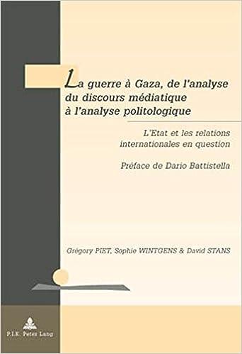 En ligne téléchargement La Guerre À Gaza, De L'analyse Du Discours Mediatique À L'analyse Politologique: L'Etat Et Les Relations Internationales En Question pdf epub