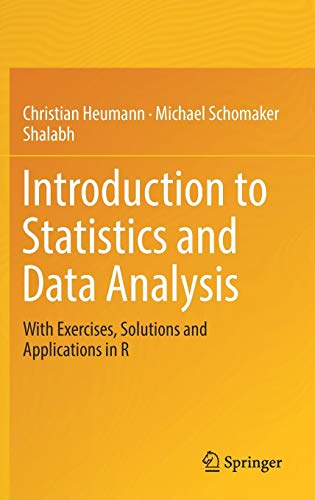 Introduction to Statistics and Data Analysis: With Exercises, Solutions and Applications in R (Introduction To Statistics And Quantitative Data Analysis)