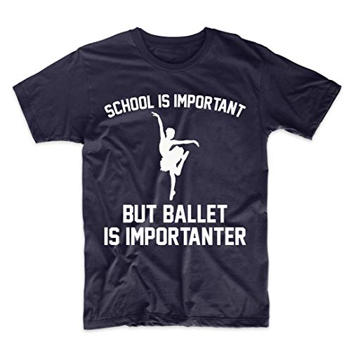 Really Awesome Shirts School is Important But Ballet is Importanter Funny Shirt, Large Navy by Really Awesome Shirts