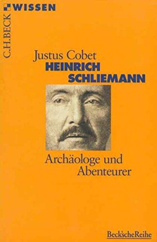 Heinrich Schliemann: Archäologe und Abenteurer (Beck'sche Reihe)