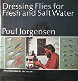 Dressing Flies for Fresh and Salt Water, Poul Jorgensen, 0883950227