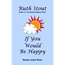 If You Would Be Happy: Cultivate Your Life Like a Garden (Ruth Stout Book 3)