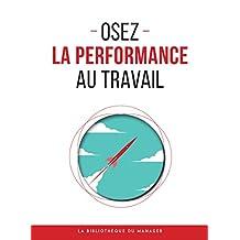 Osez la performance au travail (Coaching pro) (French Edition)