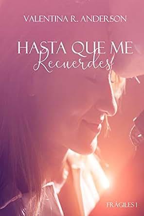 Hasta que me Recuerdes (Frágiles nº 1) eBook: Valentina R ...