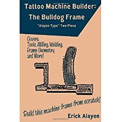 Tattoo Machine Builder: The Bulldog Frame [Paperback] [2011] Erick Alayon