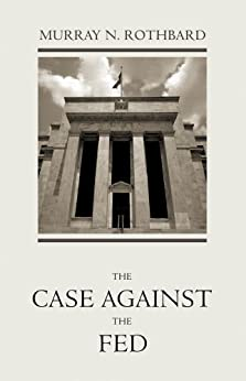 The Case Against the Fed by [Rothbard, Murray N.]