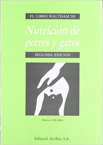 Nutrición de perros y gatos 2ªed: Amazon.es: A.T.B. Edney ...