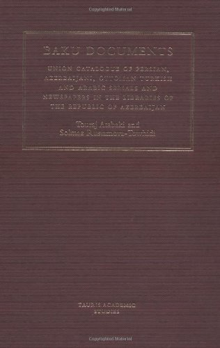 The Baku Documents: A Complete Catalogue of Persian, Azeri, Ottoman and Arabic Newspapers and Journals in Libraries of Azerbaijan