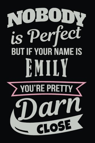 Nobody Is Perfect But If Your Name Is Emily You're Pretty Darn Close: Personalized Journal Notebook For Girls, 6x9, 108 Lined Pages (Journals With Names)