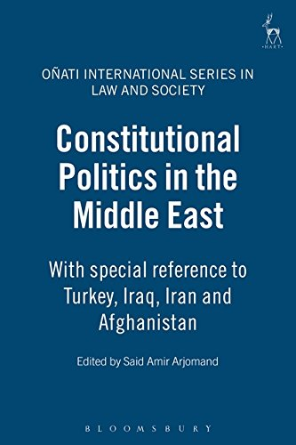 Constitutional Politics in the Middle East: With Special Reference to Turkey, Iraq, Iran and Afghanistan (Onati Internat