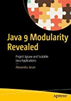 Java 9 Modularity Revealed: Project Jigsaw and Scalable Java Applications Front Cover