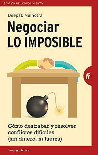 Negociar lo imposible (Spanish Edition) [Deepak Malhotra] (Tapa Blanda)