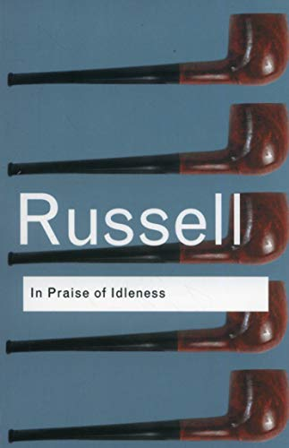 In Praise of Idleness (Routledge Classics) (Volume 46)