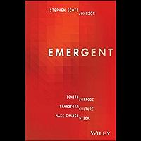Emergent: Ignite Purpose, Transform Culture, Make Change Stick