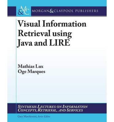 [(Visual Information Retrieval Using Java and Lire )] [Author: Mathias Lux] [Apr-2013]
