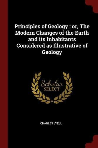 Principles of Geology ; or, The Modern Changes of the Earth and its Inhabitants Considered as Illustrative of Geology pdf