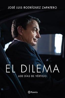 El dilema: 600 días de vértigo: Amazon.es: Rodríguez Zapatero ...