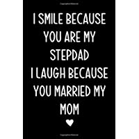 I smile because you are my stepdad: Journal, Stepdad Funny Birthday Present, Gag Gift for Stepfather from stepson or stepdaughter ~  lined pages Notebook (Bonus dad Father's Day Gift)