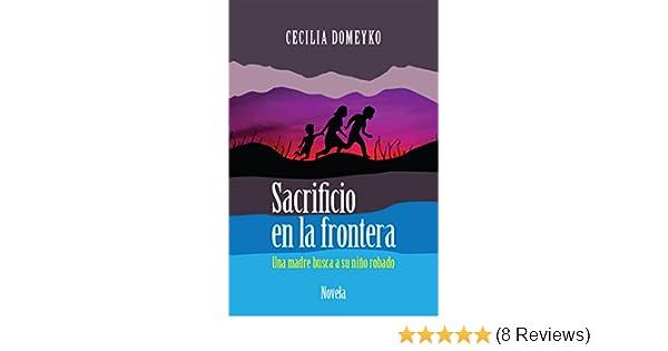 Sacrificio en la frontera: Una madre busca a su niño robado (Spanish Edition)