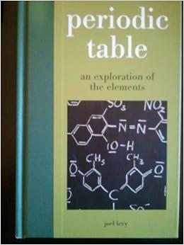 Periodic table an exploration of the elements joel levy periodic table an exploration of the elements joel levy 9781435127562 amazon books urtaz Choice Image