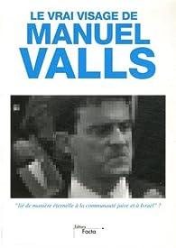 Le vrai visage de Manuel Valls par Emmanuel Ratier
