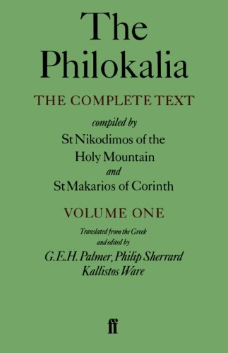 The Philokalia: The Complete Text (Vol. 1); Compiled by St. Nikodimos of the Holy Mountain and St. Markarios of Corinth