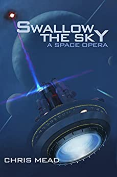 Swallow the Sky: A Space Opera by [Mead, Chris]