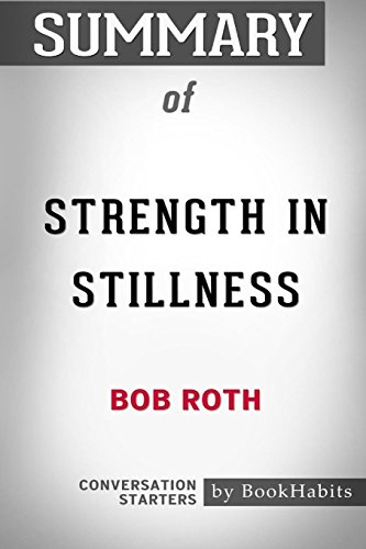 Summary of Strength in Stillness by Bob Roth: Conversation Starters