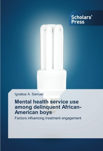 Search : Mental Health Service Use Among Delinquent African-American Boys: Factors Influencing Treatment Engagement