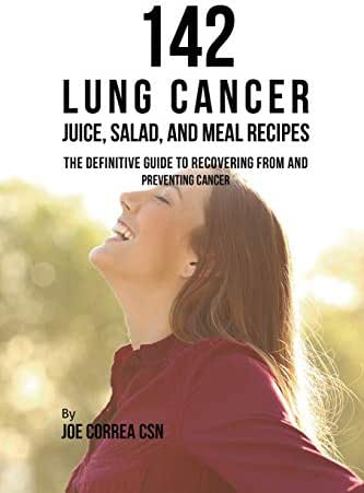 142 Lung Cancer Juice, Salad, and Meal Recipes: The Definitive Guide to Recovering from and Preventing Cancer