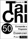 Questo È Il Tai Chi - 50 Domande E Risposte Essenziali (Italian Edition)