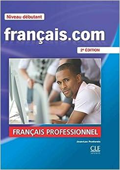 Francais.com. Debutant. Per Le Scuole Superiori. Con Dvd por Jean-luc Penfornis epub