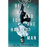 OF, BY, AND FOR THE HANGED MAN