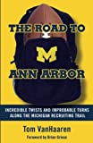 The Road to Ann Arbor: Incredible Twists and Improbable Turns Along the Michigan Recruiting Trail