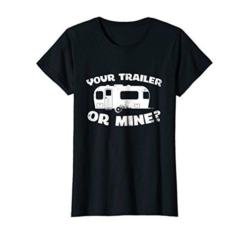 (Womens Your Trailer Or Mine? Funny Redneck Mobile Home Park T Shirt Medium Black)