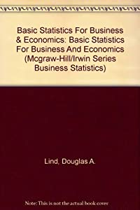 Basic Statistics For Business & Economics: Basic Statistics For Business And Economics (Mcgraw-Hill/Irwin Series Business Statistics)