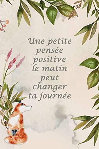 Carnet De Notes: Une Petite Pensée Positive Le Matin Peut Changer Ta Journée – Petit Journal Personnel De 121 Pages Lignées Mon Journal Personnel Ligné French Edition