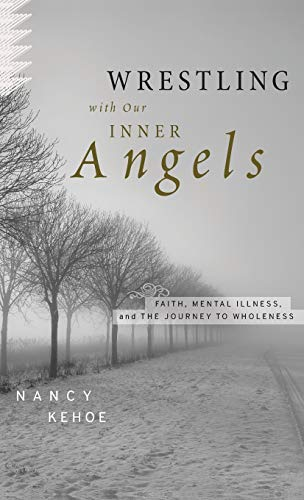 Wrestling with Our Inner Angels: Faith, Mental Illness, and the Journey to Wholeness