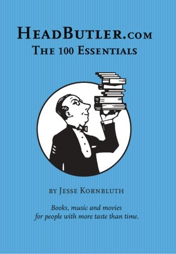 HeadButler.com: The 100 Essentials: Books, music and movies for people with more taste than time PDF
