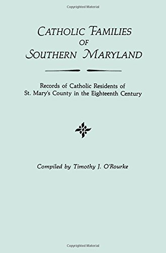 Catholic Families of Southern Maryland: Records of Catholic Residents of St. Mary's County in the Eighteenth Century pdf