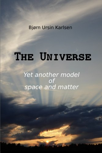 The Universe: Yet another model of space and matter ebook