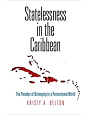Statelessness in the Caribbean: The Paradox of Belonging in a Postnational World
