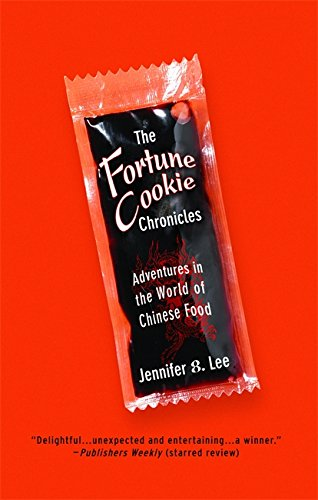 The Fortune Cookie Chronicles: Adventures in the World of Chinese Food by Jennifer 8. Lee
